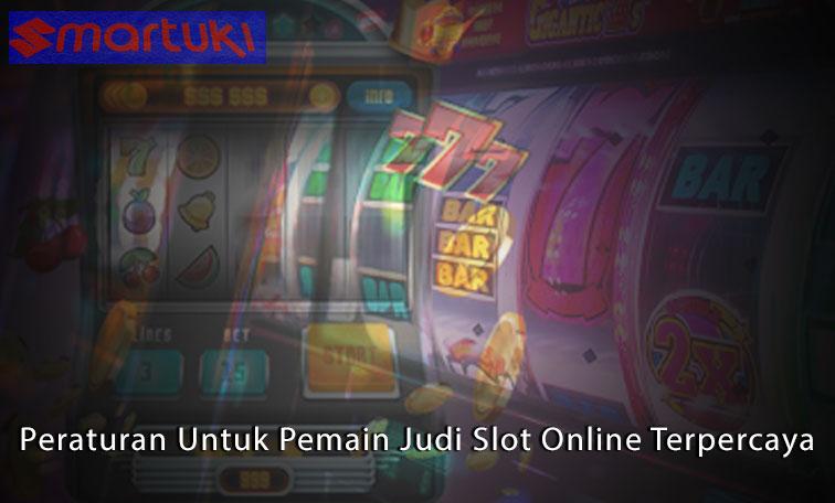 Judi Slot Online - Peraturan Untuk Pemain Judi Slot Online Terpercaya