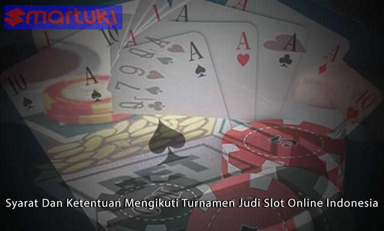 Slot Syarat Dan Ketentuan Mengikuti Turnamen Judi Slot Online Indonesia